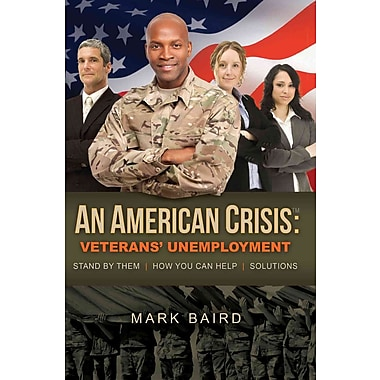 An American Crisis: Veterans' Unemployment: Stand by Them/How You Can Help/Solutions