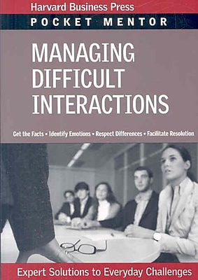Managing Difficult Interactions: Expert Solutions to Everyday Challenges (Pocket Mentor)