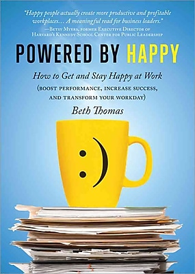 Powered by Happy: How to Get and Stay Happy at Work