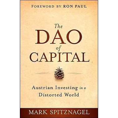 The Dao of Capital: Austrian Investing in a Distorted World