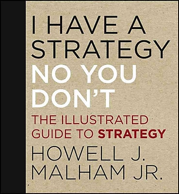 I Have a Strategy (No You Don't): The Illustrated Guide to Strategy