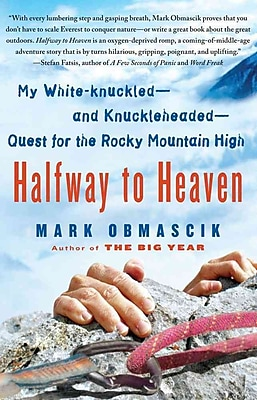Halfway to Heaven: My White-knuckled--and Knuckleheaded-Quest for the Rocky Mountain High