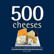 500 Cheeses: The Only Cheese Compendium You'll Ever Need (500 Cooking (Sellers))
