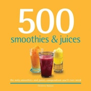 500 Smoothies & Juices