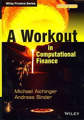 A Workout in Computational Finance, (with Website) (The Wiley Finance Series)