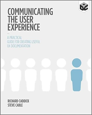 Communicating the User Experience: A Practical Guide for Creating Useful UX Documentation
