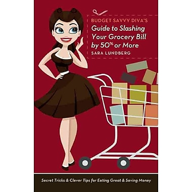 Budget Savvy Diva's Guide to Slashing Your Grocery Bill by 50% or More