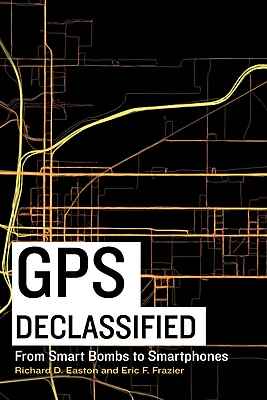 GPS Declassified: From Smart Bombs to Smartphones