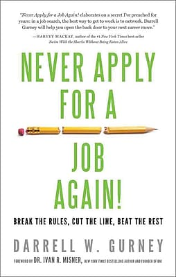 Never Apply for a Job Again!: Break the Rules, Cut the Line, Beat the Rest