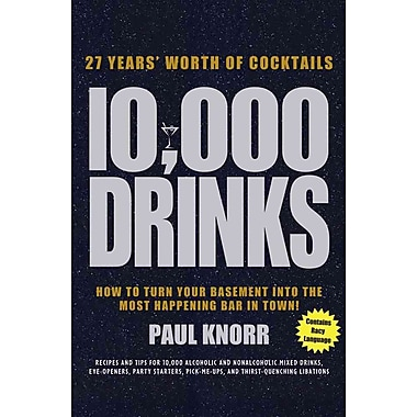10,000 Drinks: How to Turn Your Basement Into the Most Happening Bar in Town!