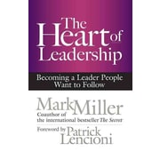 The Heart of Leadership: Becoming a Leader People Want to Follow (BK Business)