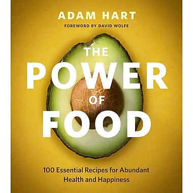 The Power of Food: 100 Essential Recipes for Abundant Health and Happiness
