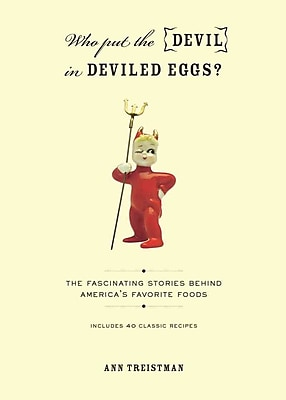 Who Put the Devil in Deviled Eggs?: A Food Lover's Guide to America's Favorite Dishes