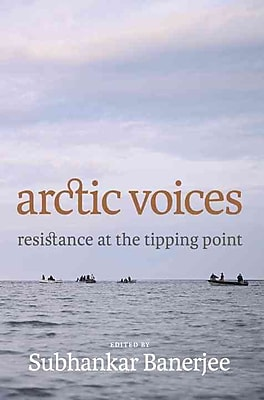 Arctic Voices: Resistance at the Tipping Point - HC