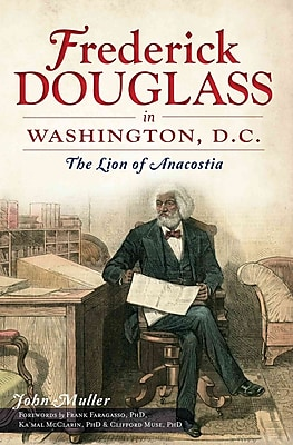 Frederick Douglass in Washington, D.C.: The Lion of Anacostia
