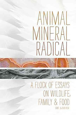 Animal, Mineral, Radical: Essays on Wildlife, Family, and Food
