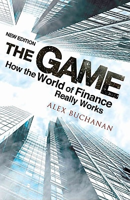 The Game: How the World of Finance Really Works
