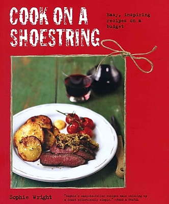 Cook on a Shoestring: Easy, inspiring recipes on a budget