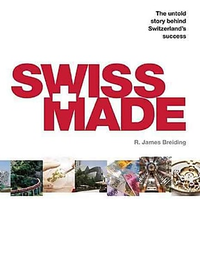 Swiss Made: The Untold Story Behind Switzerland's Success