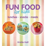 Fun Food For Kids: lunches snacks meals