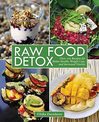 Raw Food Detox: Over 100 Recipes for Better Health, Weight Loss, and Increased Vitality