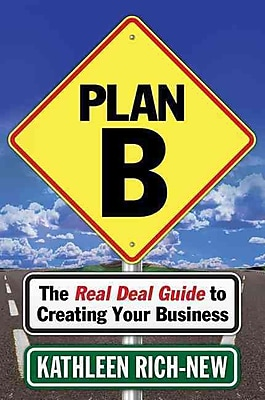 Plan B: The Real Deal Guide to Creating Your Business