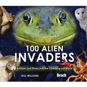 100 Alien Invaders: Animals and Plants that are Changing our World - HC