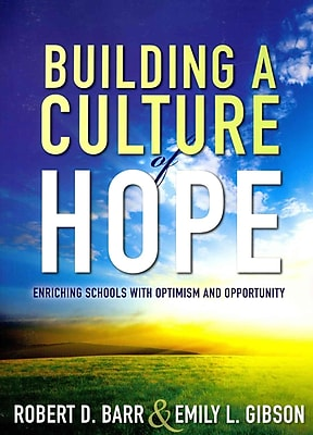 Building a Culture of Hope: Enriching Schools With Optimism and Opportunity