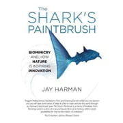 The Shark's Paintbrush: Biomimicry and How Nature is Inspiring Innovation