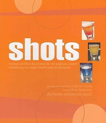 Shots / Shooters: Cuarenta Y Seis Tragos Extravagantes / 46 Outrageous Shots