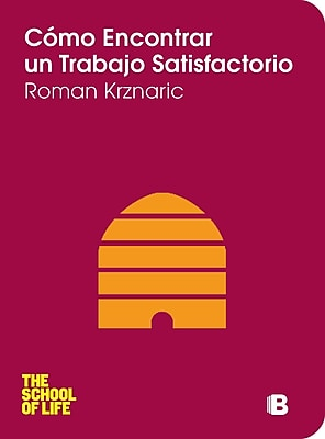 Como encontrar un trabajo satisfactorio (Spanish Edition) (School of Life)