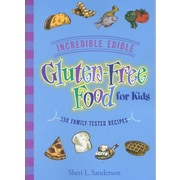 Incredible Edible Gluten-Free Food for Kids: 150 Family-Tested Recipes