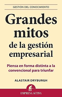 Grandes mitos de la gestion empresarial (Spanish Edition)