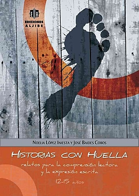 Historias Con Huella: Relatos Para La Comprensión Lectora Y La Expresión Escrita