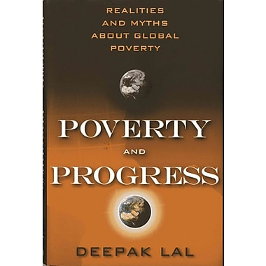 Poverty and Progress: Realities and Myths about Global Poverty - HC