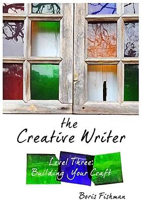 The Creative Writer, Level Three: Building Your Craft