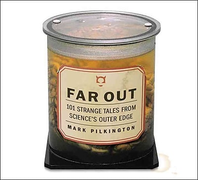 Far Out: 101 Strange Tales From Science's Outer Edge