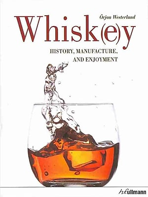 Whiskey: History, manufacture, and enjoyment
