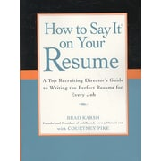 How to Say It on Your Resume Brad Karsh with Courtney Pike Paperback