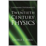 Landmark Experiments in Twentieth Century Physics George L. Trigg Paperback