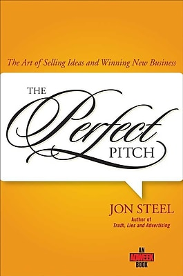Perfect Pitch: The Art of Selling Ideas and Winning New Business (Adweek Books) Jon Steel Hardcover