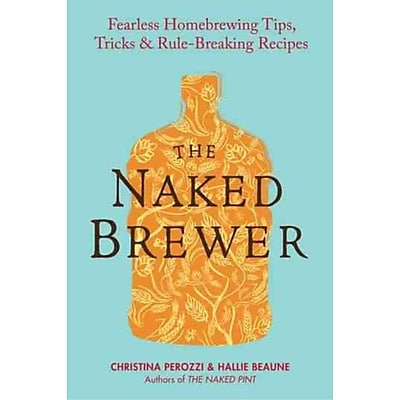 The Naked Brewer Christina Perozzi, Hallie Beaune Paperback