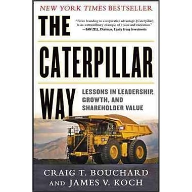 The Caterpillar Way Craig Bouchard, James Koch Hardcover