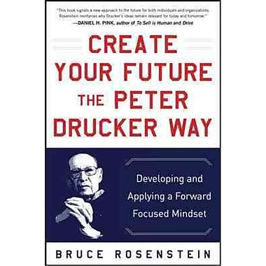 Create Your Future the Peter Drucker Way Bruce Rosenstein Hardcover