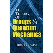The Theory of Groups and Quantum Mechanics (Dover Books on Mathematics) Paperback