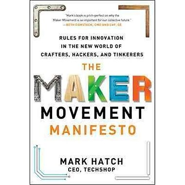 The Maker Movement Manifesto Mark Hatch Hardcover