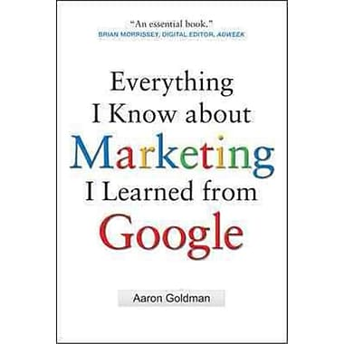McGraw-Hill Everything I Know About Marketing I Learned From Google Aaron Goldman Hardcover, 216/Pack (T-73034)