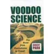 Voodoo Science: The Road from Foolishness to Fraud Robert L. Park Paperback