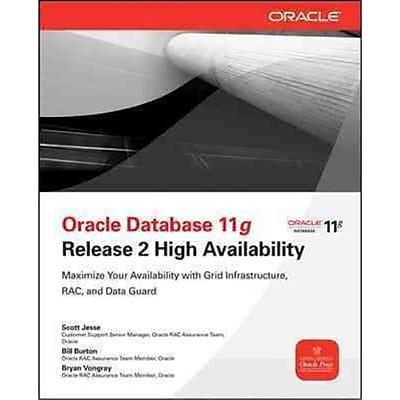 Oracle Database 11g Release 2 High Availability Scott Jesse, Bill Burton, Bryan Vongray Paperback