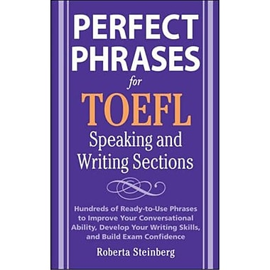 Perfect Phrases for the TOEFL Writing and Speaking Sections Roberta Steinberg Paperback